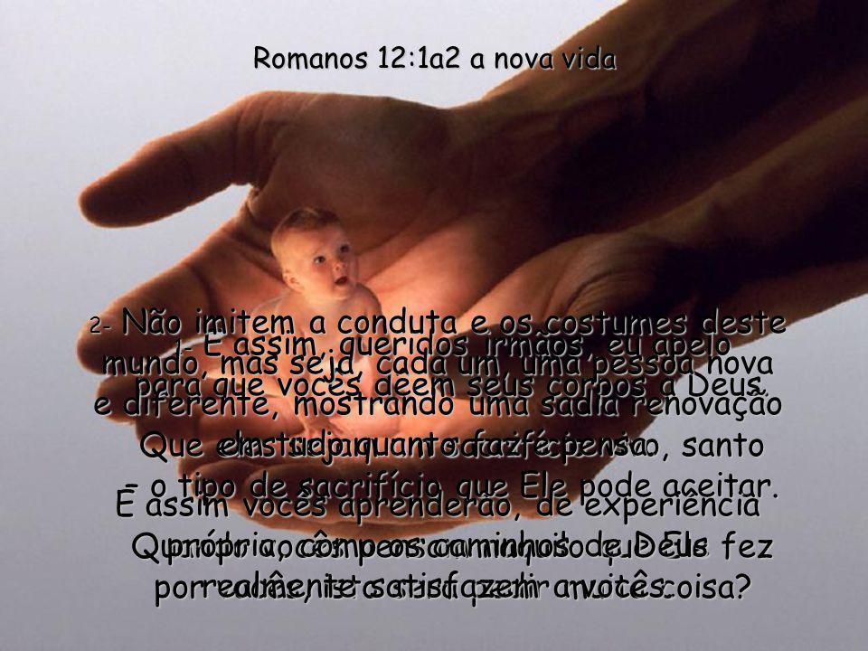 Você tem a oportunidade de ler agora um lindo texto bíblico: Carta do Apóstolo Paulo aos Romanos, capítulo 12 Biblia Viva Você tem a oportunidade de l