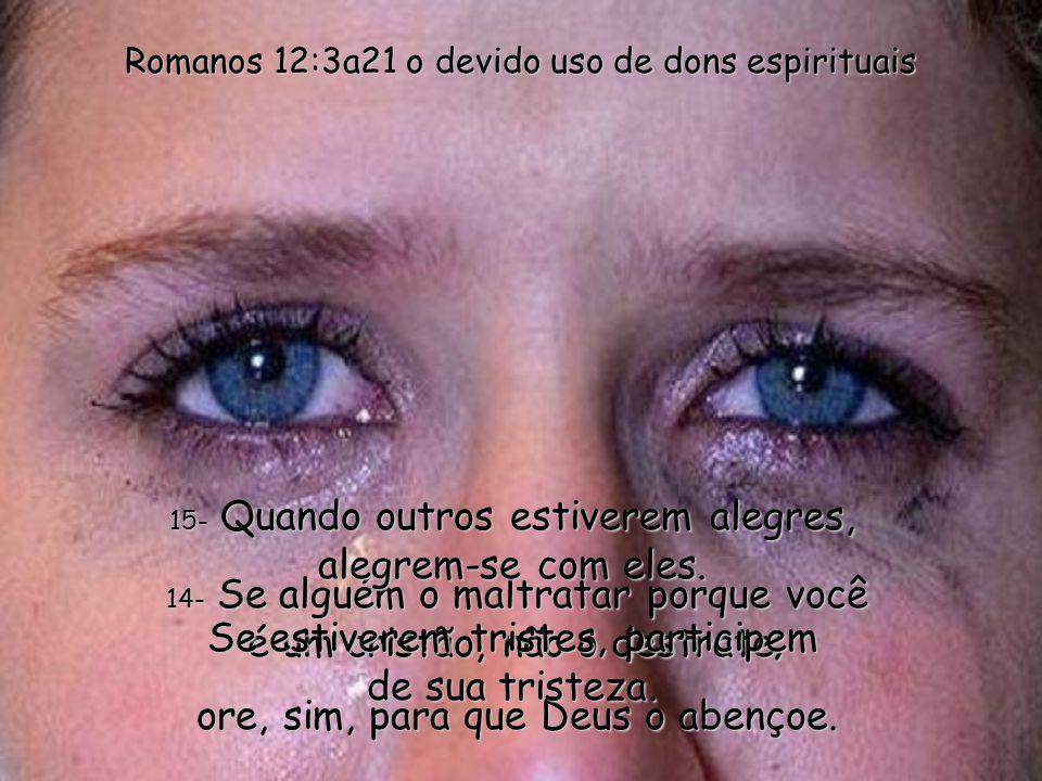 13- Quando os filhos de Deus estiverem em necessidade, sejam vocês os primeiros a ajudá-los. E criem o hábito de convidar hóspedes para jantar em suas