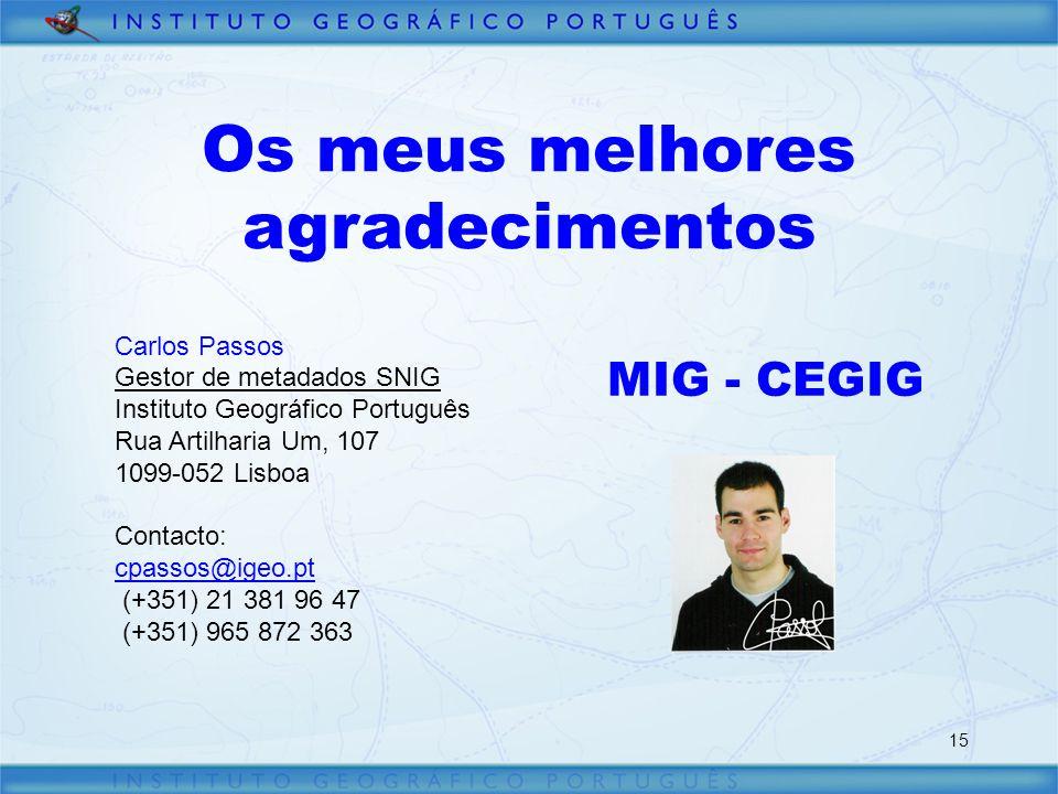 15 Os meus melhores agradecimentos Carlos Passos Gestor de metadados SNIG Instituto Geográfico Português Rua Artilharia Um, 107 1099-052 Lisboa Contacto: cpassos@igeo.pt (+351) 21 381 96 47 (+351) 965 872 363 MIG - CEGIG