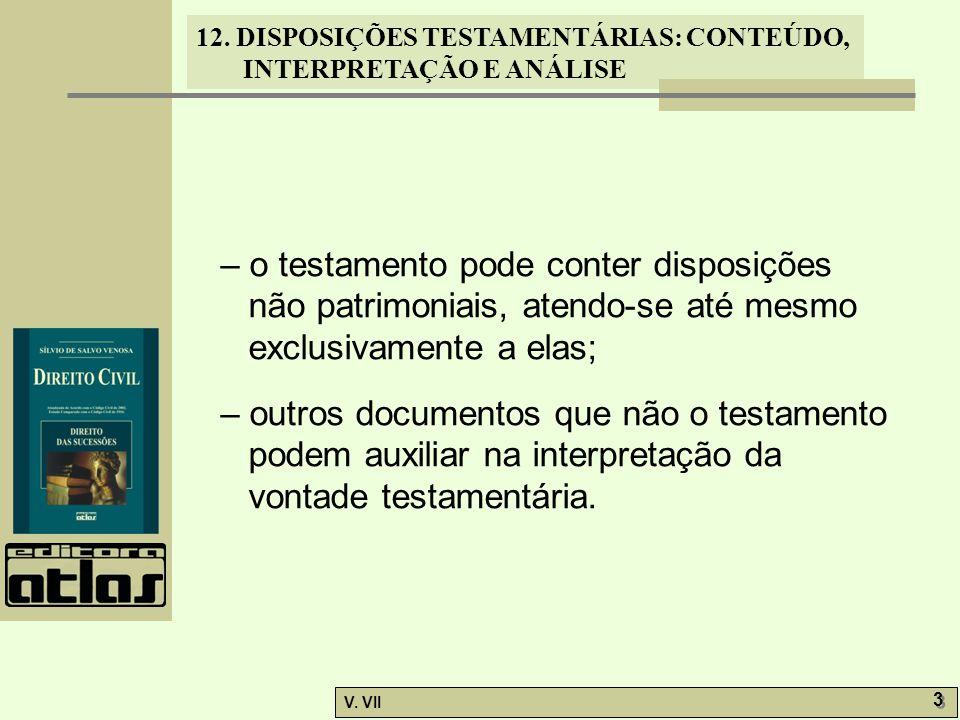 12. DISPOSIÇÕES TESTAMENTÁRIAS: CONTEÚDO, INTERPRETAÇÃO E ANÁLISE V. VII 3 3 – o testamento pode conter disposições não patrimoniais, atendo-se até me