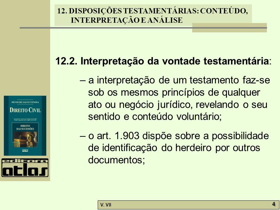 12. DISPOSIÇÕES TESTAMENTÁRIAS: CONTEÚDO, INTERPRETAÇÃO E ANÁLISE V. VII 4 4 12.2. Interpretação da vontade testamentária: – a interpretação de um tes