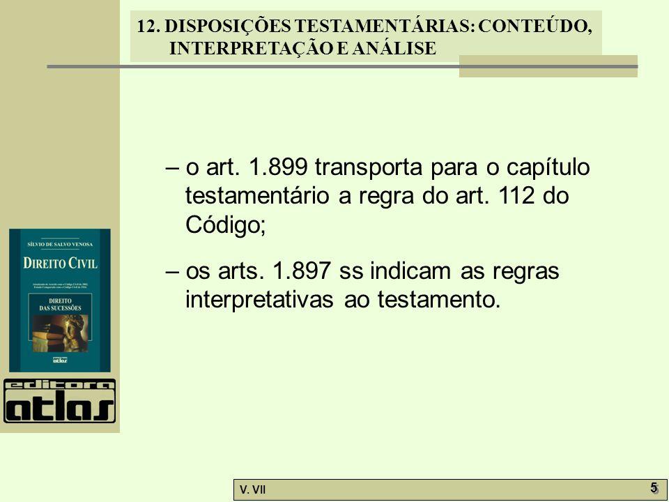 12. DISPOSIÇÕES TESTAMENTÁRIAS: CONTEÚDO, INTERPRETAÇÃO E ANÁLISE V. VII 5 5 – o art. 1.899 transporta para o capítulo testamentário a regra do art. 1
