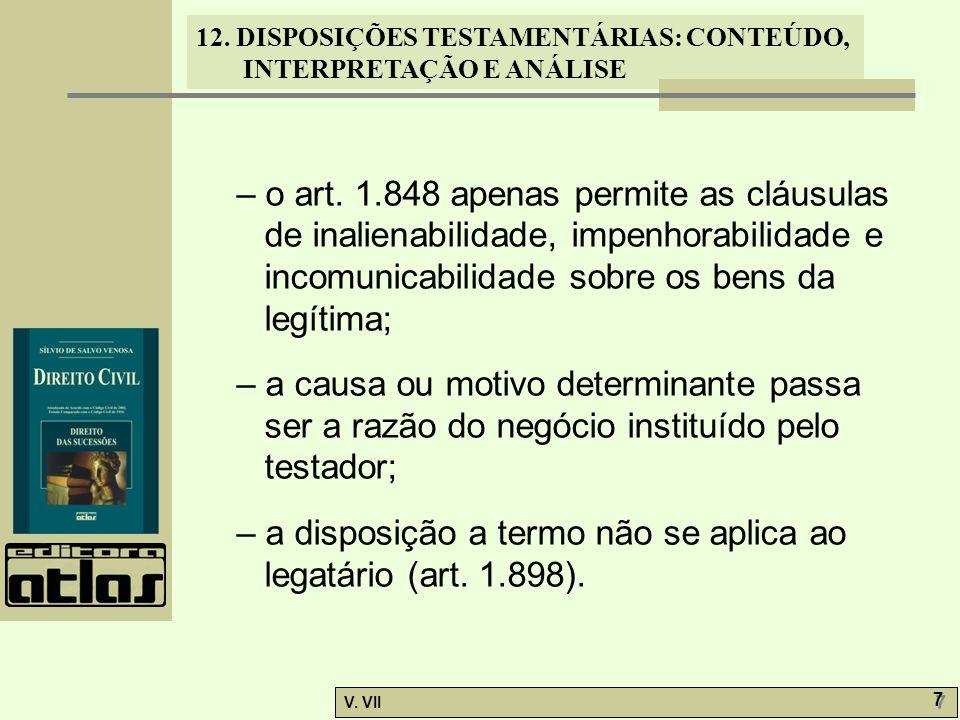 12. DISPOSIÇÕES TESTAMENTÁRIAS: CONTEÚDO, INTERPRETAÇÃO E ANÁLISE V. VII 7 7 – o art. 1.848 apenas permite as cláusulas de inalienabilidade, impenhora