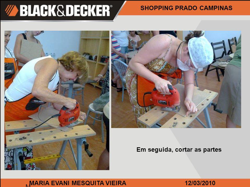 M MARIA EVANI MESQUITA VIEIRA12/03/2010 SHOPPING PRADO CAMPINAS Em seguida, cortar as partes