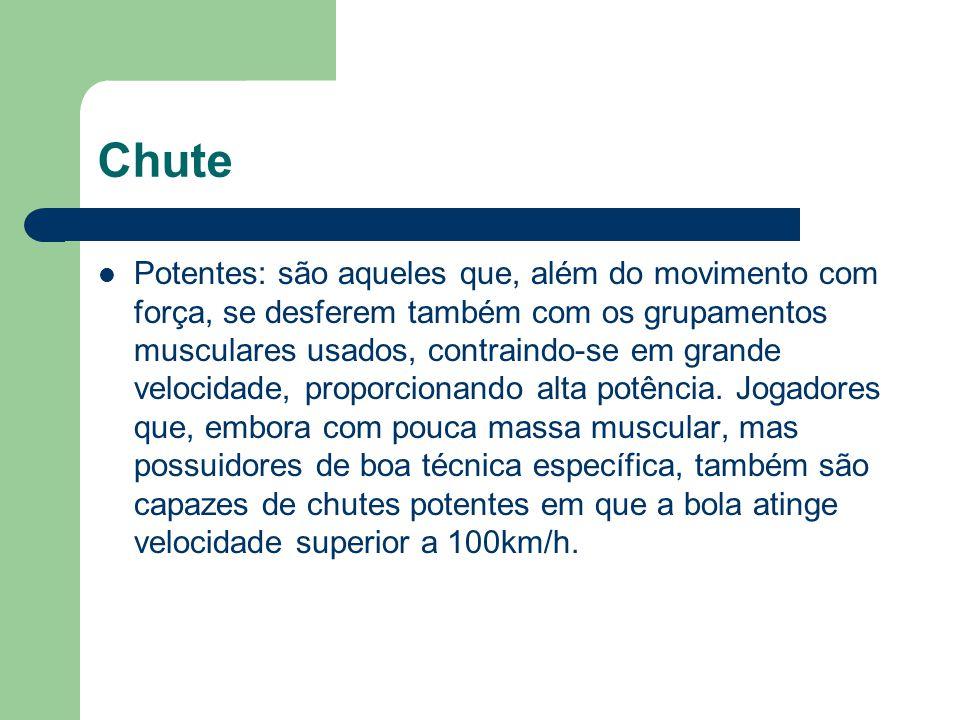 Chute Potentes: são aqueles que, além do movimento com força, se desferem também com os grupamentos musculares usados, contraindo-se em grande velocid