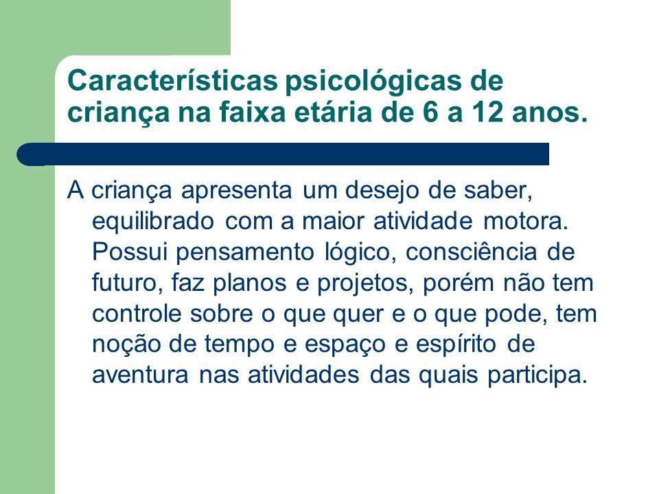 Características psicológicas de criança na faixa etária de 6 a 12 anos. A criança apresenta um desejo de saber, equilibrado com a maior atividade moto