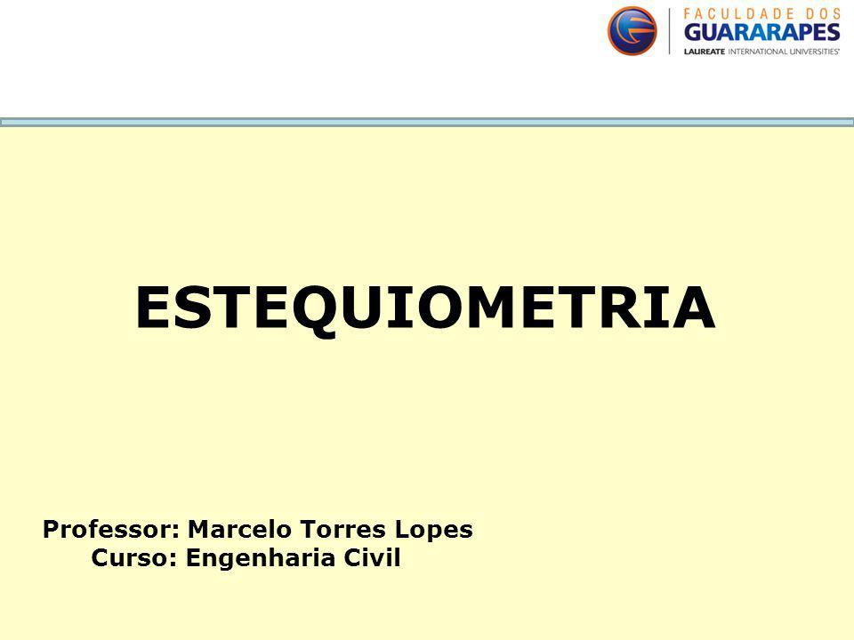 Professor: Marcelo Torres Lopes Curso: Engenharia Civil ESTEQUIOMETRIA