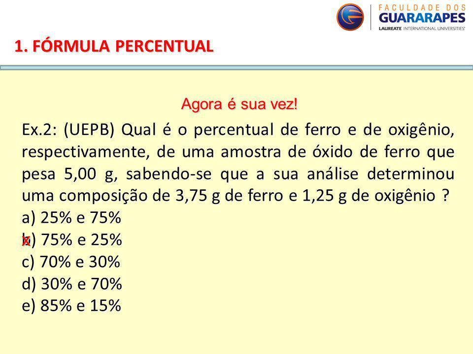 QUÍMICA, 2º Ano do Ensino Médio Cálculos estequiométricos: fórmula percentual e fórmula mínima. 1. FÓRMULA PERCENTUAL Ex.2: (UEPB) Qual é o percentual