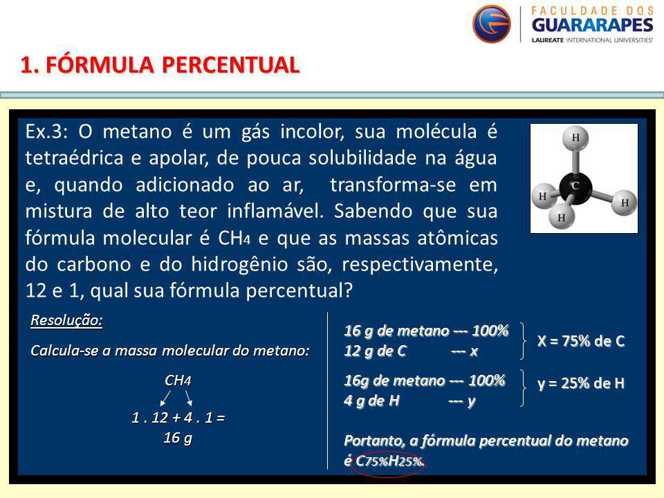 QUÍMICA, 2º Ano do Ensino Médio Cálculos estequiométricos: fórmula percentual e fórmula mínima. 1. FÓRMULA PERCENTUAL Ex.3: O metano é um gás incolor,