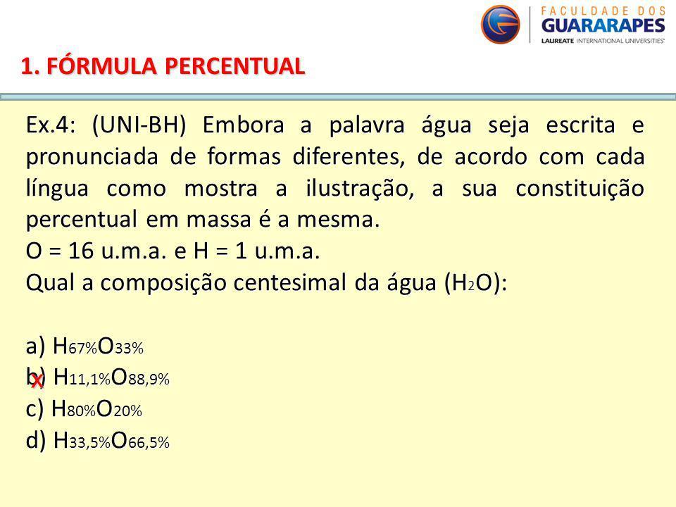 QUÍMICA, 2º Ano do Ensino Médio Cálculos estequiométricos: fórmula percentual e fórmula mínima. 1. FÓRMULA PERCENTUAL Ex.4: (UNI-BH) Embora a palavra