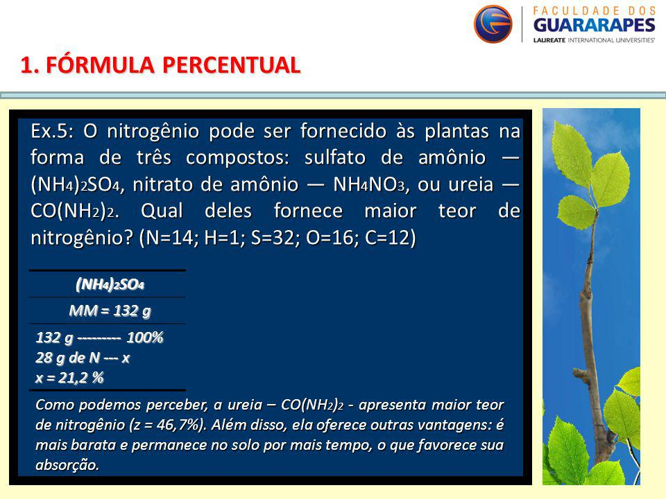 QUÍMICA, 2º Ano do Ensino Médio Cálculos estequiométricos: fórmula percentual e fórmula mínima 1. FÓRMULA PERCENTUAL Ex.5: O nitrogênio pode ser forne