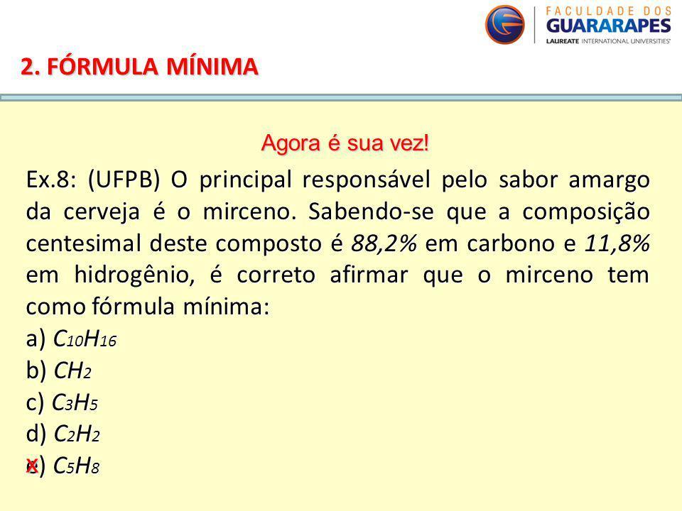 QUÍMICA, 2º Ano do Ensino Médio Cálculos estequiométricos: fórmula percentual e fórmula mínima. 2. FÓRMULA MÍNIMA Ex.8: (UFPB) O principal responsável