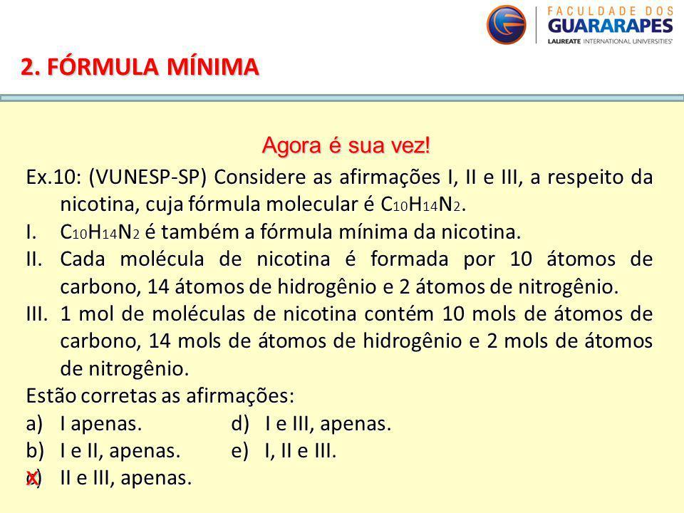 QUÍMICA, 2º Ano do Ensino Médio Cálculos estequiométricos: fórmula percentual e fórmula mínima. 2. FÓRMULA MÍNIMA Ex.10: (VUNESP-SP) Considere as afir