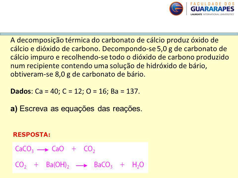 A decomposição térmica do carbonato de cálcio produz óxido de cálcio e dióxido de carbono. Decompondo-se 5,0 g de carbonato de cálcio impuro e recolhe