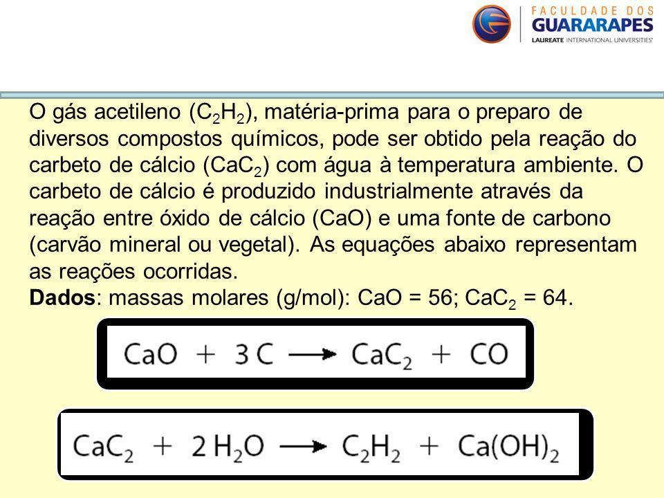 O gás acetileno (C 2 H 2 ), matéria-prima para o preparo de diversos compostos químicos, pode ser obtido pela reação do carbeto de cálcio (CaC 2 ) com