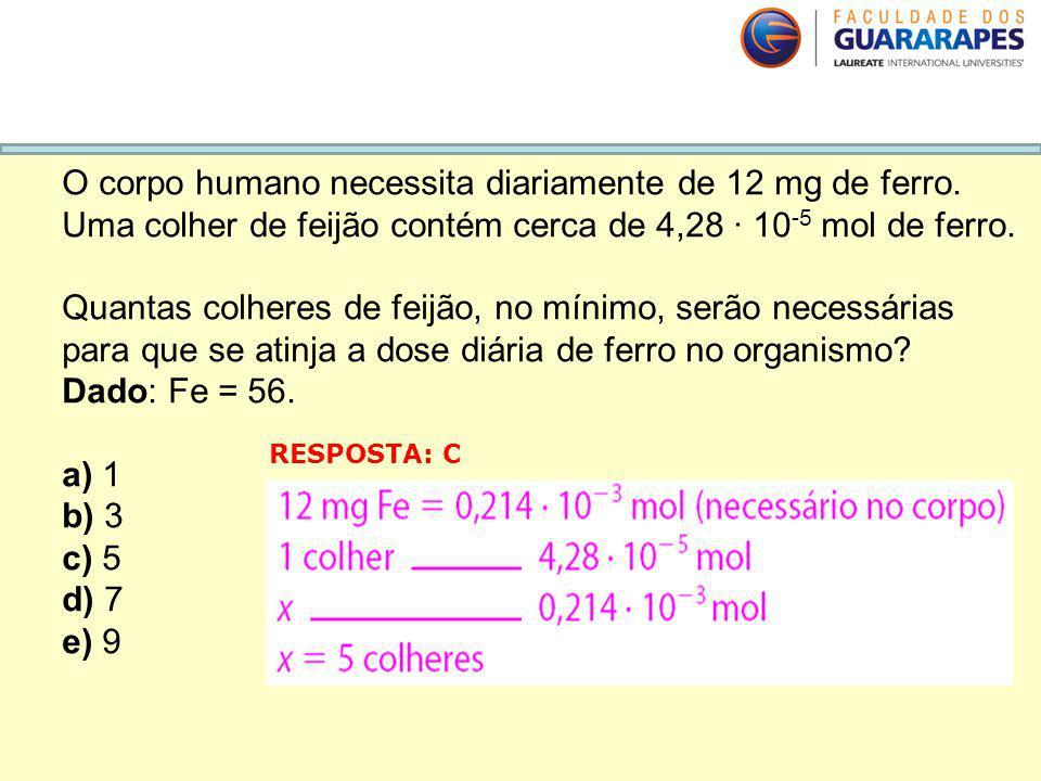O corpo humano necessita diariamente de 12 mg de ferro. Uma colher de feijão contém cerca de 4,28 · 10 -5 mol de ferro. Quantas colheres de feijão, no