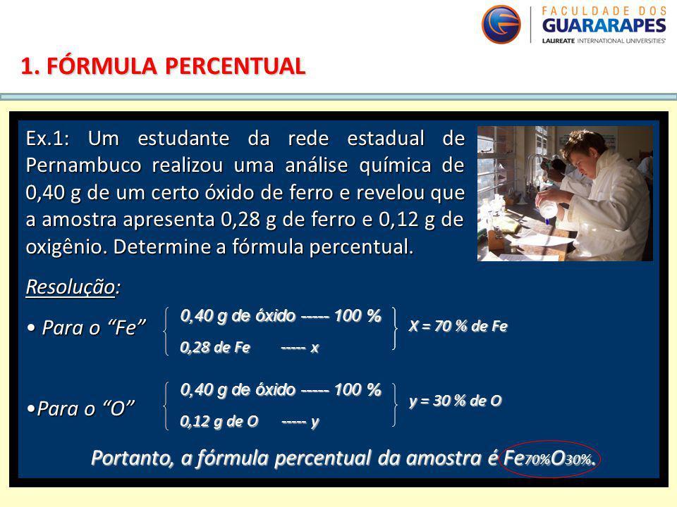 QUÍMICA, 2º Ano do Ensino Médio Cálculos estequiométricos: fórmula percentual e fórmula mínima. 1. FÓRMULA PERCENTUAL Ex.1: Um estudante da rede estad
