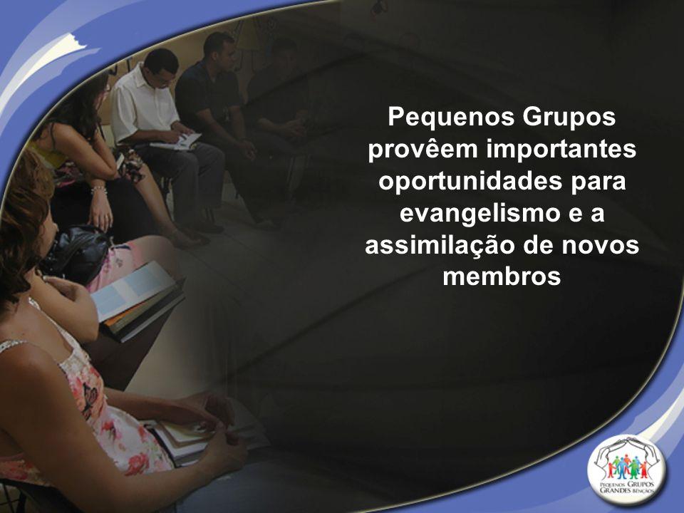 Pequenos Grupos provêem importantes oportunidades para evangelismo e a assimilação de novos membros