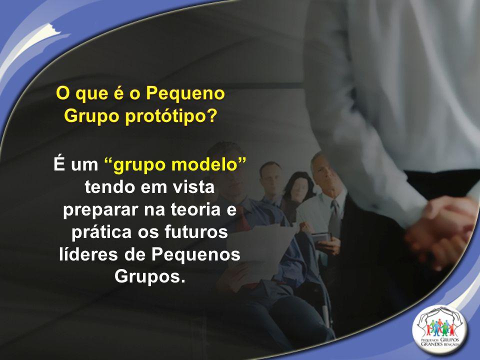 """É um """"grupo modelo"""" tendo em vista preparar na teoria e prática os futuros líderes de Pequenos Grupos."""