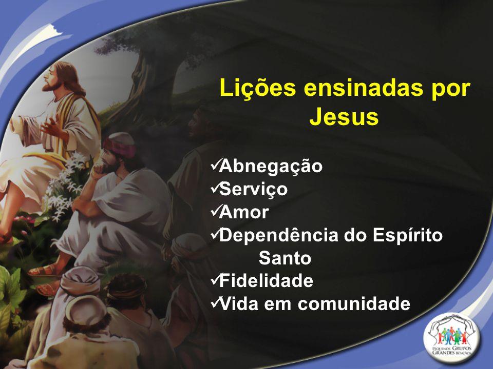 Lições ensinadas por Jesus Abnegação Serviço Amor Dependência do Espírito Santo Fidelidade Vida em comunidade