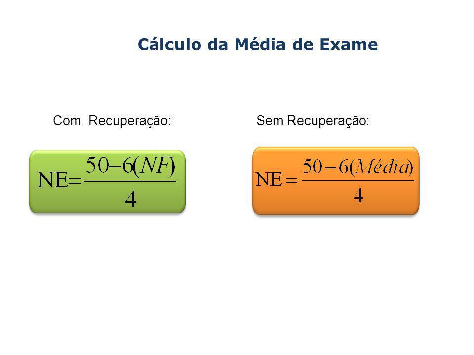 Cálculo da Média de Exame Com Recuperação:Sem Recuperação: