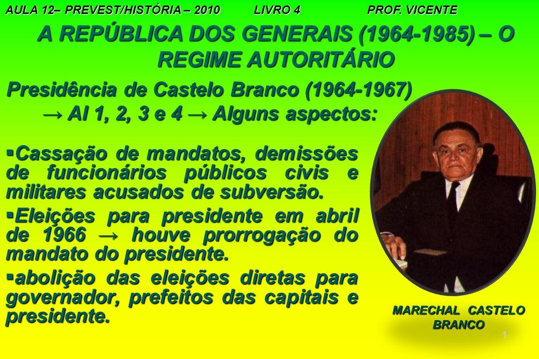 2 A REPÚBLICA DOS GENERAIS (1964-1985) – O REGIME AUTORITÁRIO Presidência de Castelo Branco (1964- 1967) – AI 1, 2, 3 e 4 → alguns aspectos:  extinção dos partidos políticos e do instituição do bipartidarismo (MDB/Movimento Democrático Brasileiro e ARENA/Aliança Renovadora Nacional).