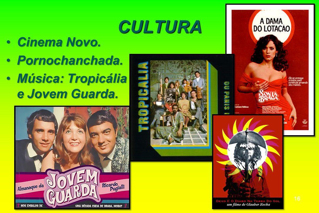 CULTURA Cinema Novo.Cinema Novo. Pornochanchada.Pornochanchada. Música: Tropicália e Jovem Guarda.Música: Tropicália e Jovem Guarda. 16