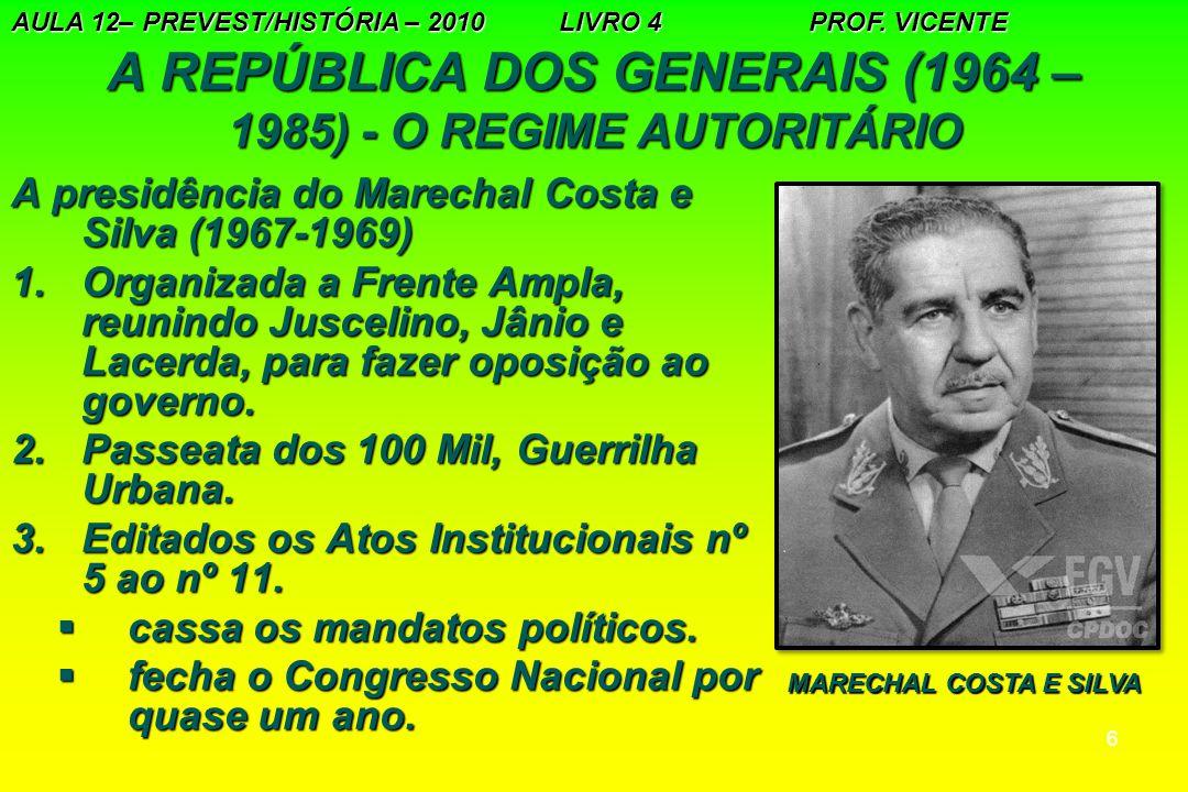 6 A REPÚBLICA DOS GENERAIS (1964 – 1985) - O REGIME AUTORITÁRIO A presidência do Marechal Costa e Silva (1967-1969) 1.Organizada a Frente Ampla, reuni