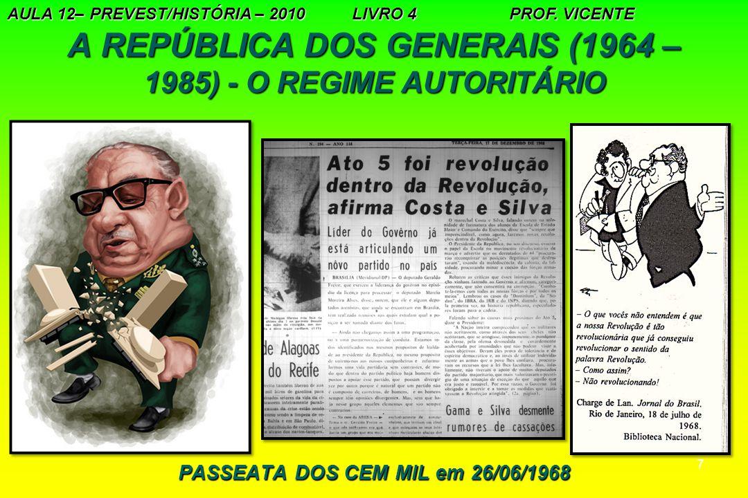 8 A REPÚBLICA DOS GENERAIS (1964 – 1985) - O REGIME AUTORITÁRIO A presidência do Marechal Costa e Silva (1967-1969) 4.Em maio de 1969, Costa e Silva anunciou a convocação de uma comissão de juristas para elaborar uma reforma política, através de uma emenda constitucional que incluiria a extinção do AI-5, voltando a ter plena vigência normal da Constituição de 1967 5.Doença e Morte de Costa e Silva.