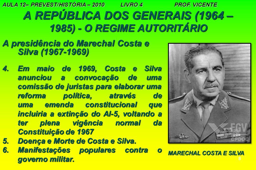 8 A REPÚBLICA DOS GENERAIS (1964 – 1985) - O REGIME AUTORITÁRIO A presidência do Marechal Costa e Silva (1967-1969) 4.Em maio de 1969, Costa e Silva a