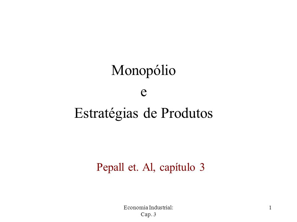 Economia Industrial: Cap. 3 1 Pepall et. Al, capítulo 3 Monopólio e Estratégias de Produtos