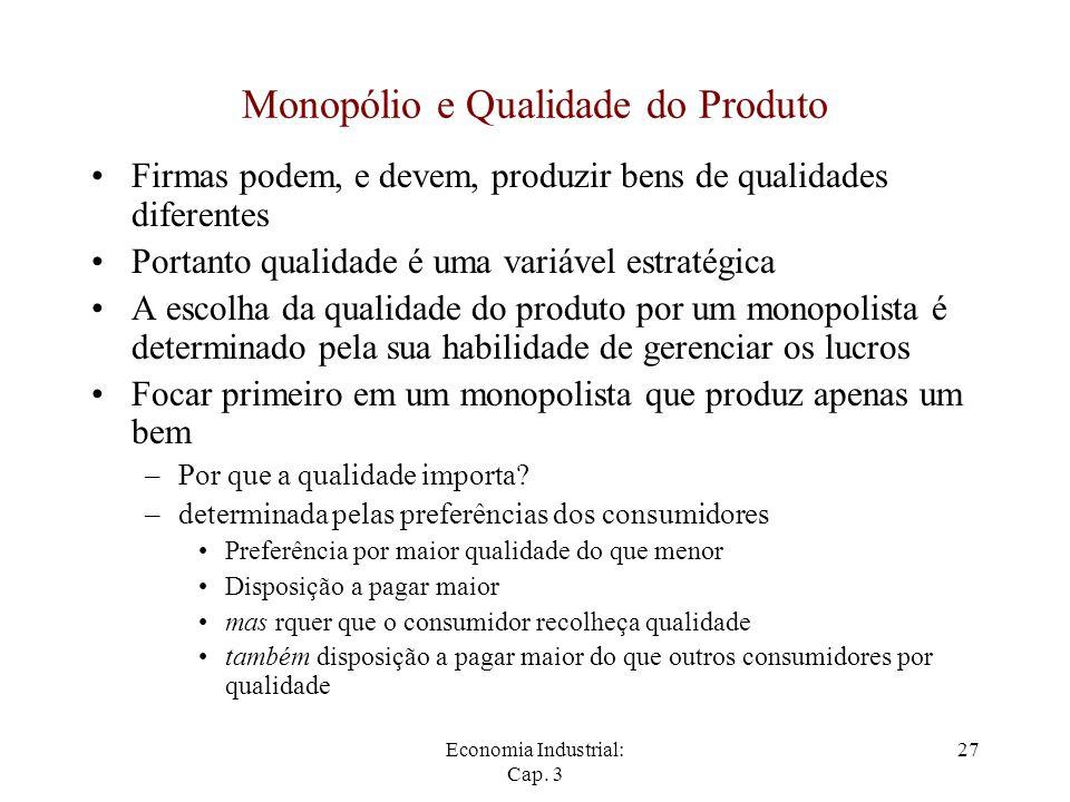 Economia Industrial: Cap. 3 27 Monopólio e Qualidade do Produto Firmas podem, e devem, produzir bens de qualidades diferentes Portanto qualidade é uma