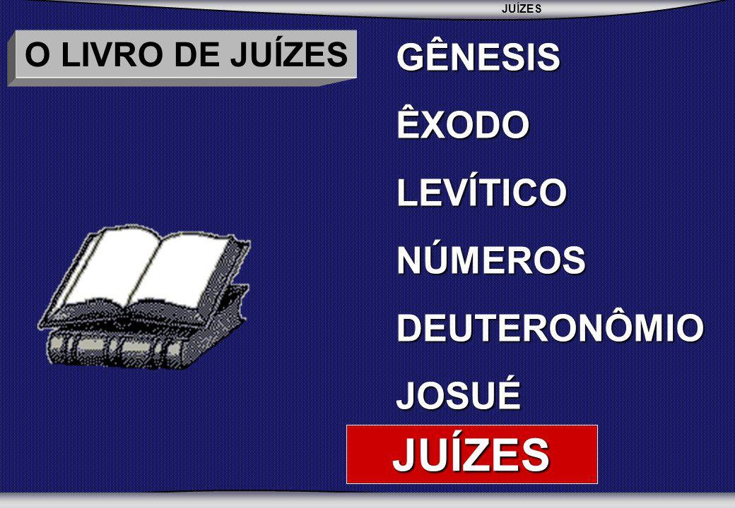 JUÍZES SEMINÁRIO BATISTA DA CHAPADA O LIVRO DE JUÍZES GÊNESISÊXODOLEVÍTICONÚMEROSDEUTERONÔMIOJOSUÉ JUÍZES