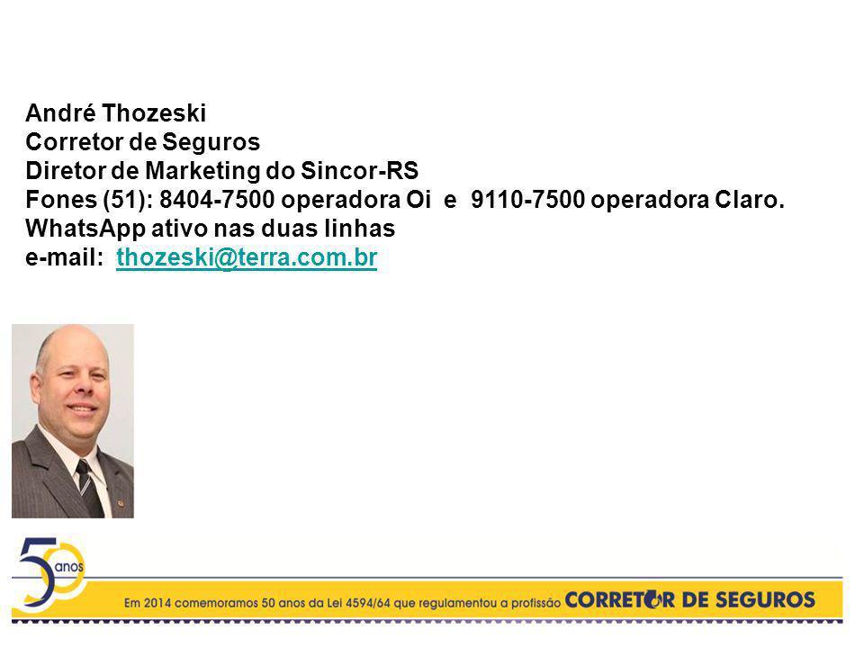 André Thozeski Corretor de Seguros Diretor de Marketing do Sincor-RS Fones (51): 8404-7500 operadora Oi e 9110-7500 operadora Claro. WhatsApp ativo na