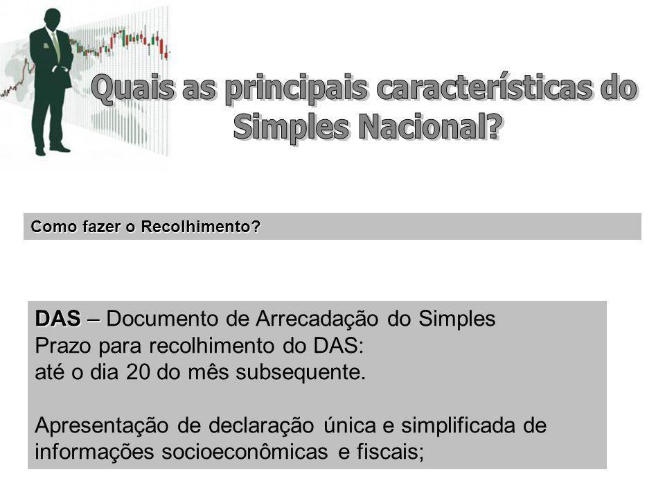 DAS – DAS – Documento de Arrecadação do Simples Prazo para recolhimento do DAS: até o dia 20 do mês subsequente. Apresentação de declaração única e si