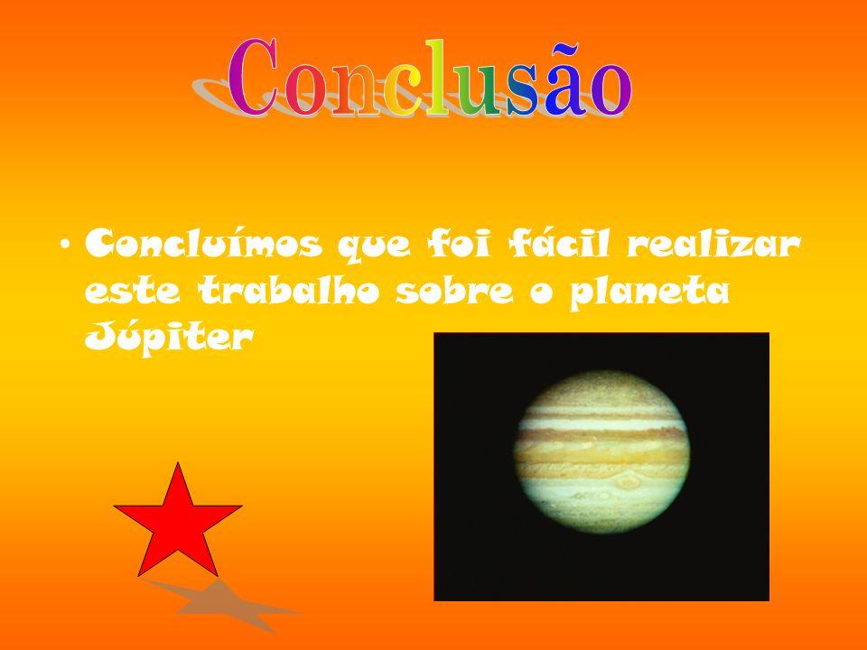 Concluímos que foi fácil realizar este trabalho sobre o planeta Júpiter