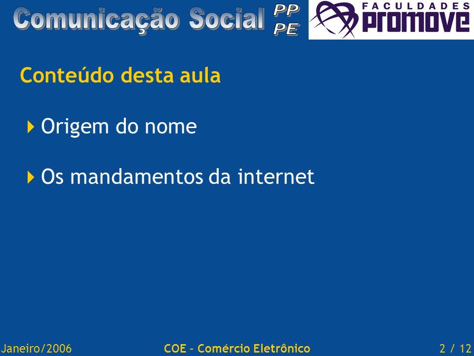 Janeiro/20062 / 12COE – Comércio Eletrônico Conteúdo desta aula  Origem do nome  Os mandamentos da internet