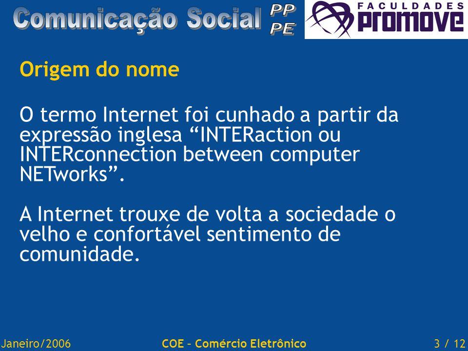 "Janeiro/20063 / 12COE – Comércio Eletrônico Origem do nome O termo Internet foi cunhado a partir da expressão inglesa ""INTERaction ou INTERconnection"