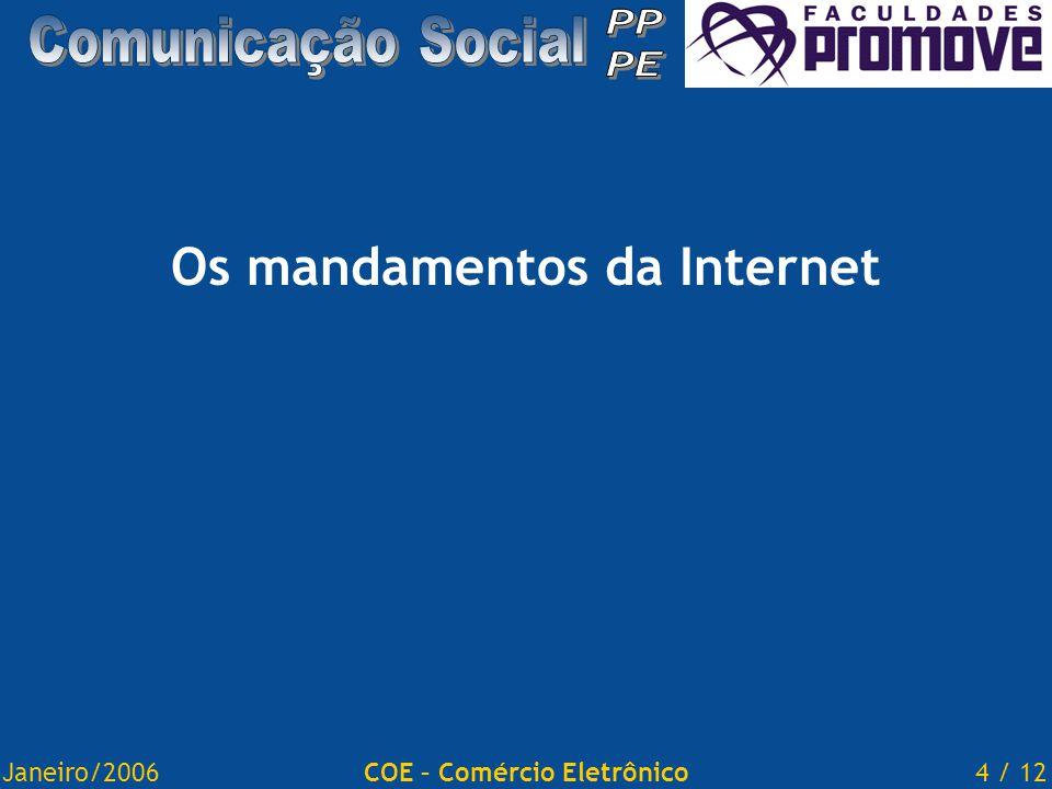 Janeiro/20064 / 12COE – Comércio Eletrônico Os mandamentos da Internet