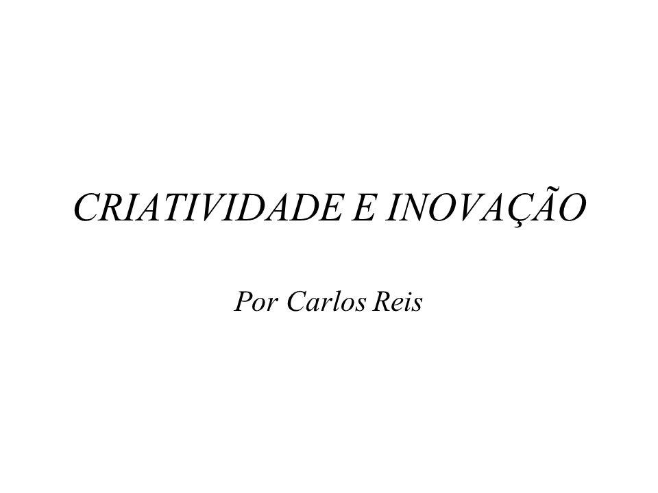 CRIATIVIDADE E INOVAÇÃO Por Carlos Reis