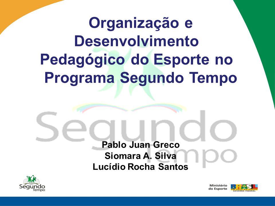 Organização e Desenvolvimento Pedagógico do Esporte no Programa Segundo Tempo Pablo Juan Greco Siomara A. Silva Lucídio Rocha Santos