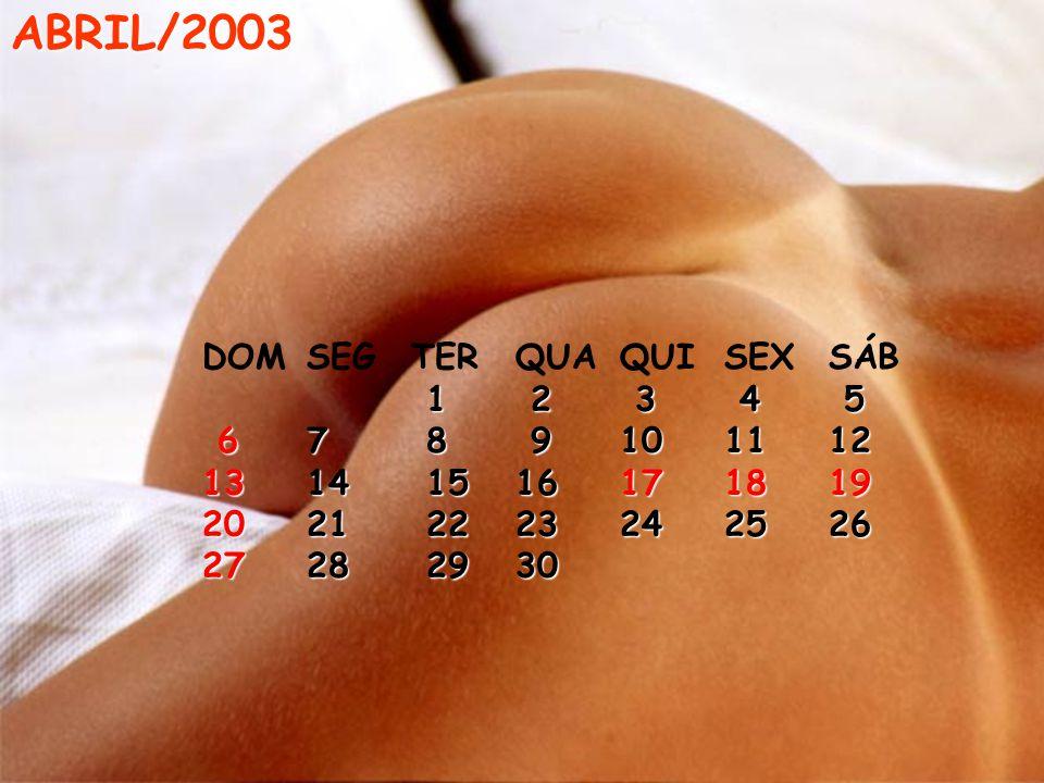 ABRIL/2003 DOMSEGTERQUAQUISEXSÁB 1 2 3 4 5 1 2 3 4 5 67 8 9101112 67 8 9101112 1314 1516171819 2021 2223242526 2728 2930