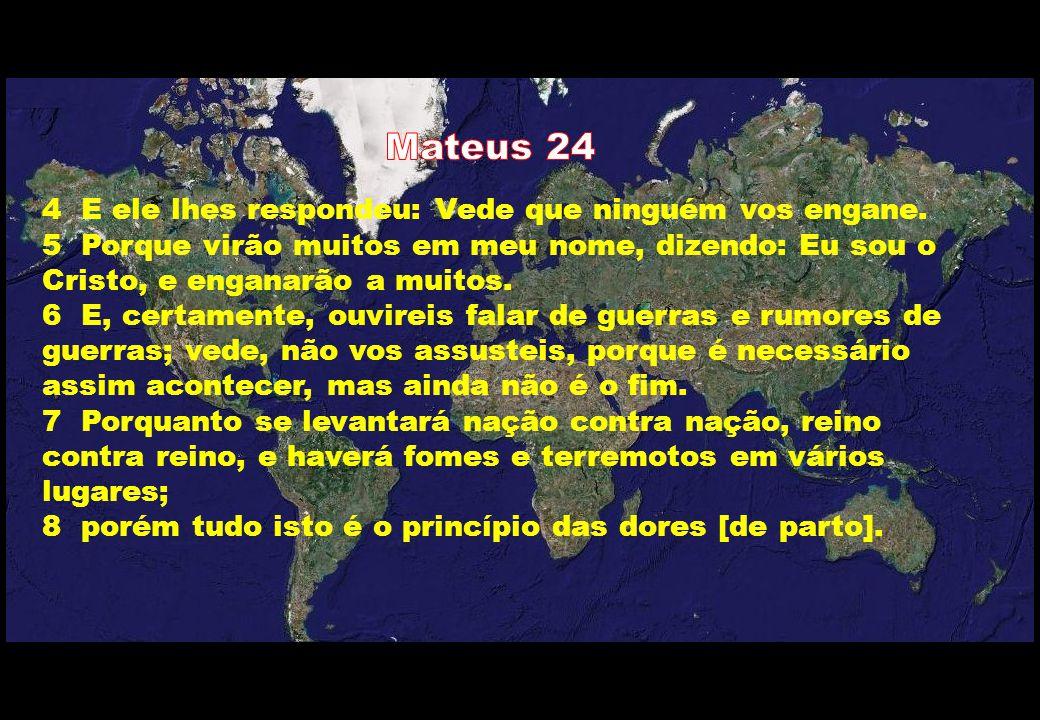 4 E ele lhes respondeu: Vede que ninguém vos engane. 5 Porque virão muitos em meu nome, dizendo: Eu sou o Cristo, e enganarão a muitos. 6 E, certament