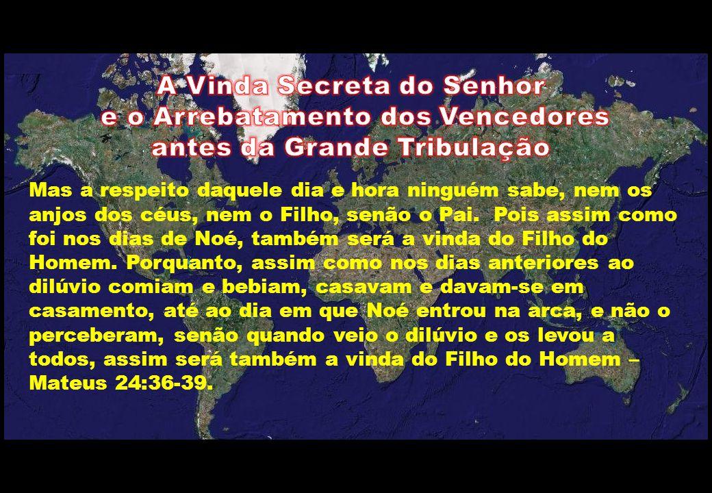 Mas a respeito daquele dia e hora ninguém sabe, nem os anjos dos céus, nem o Filho, senão o Pai. Pois assim como foi nos dias de Noé, também será a vi