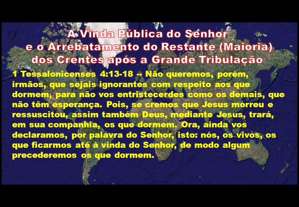 1 Tessalonicenses 4:13-18 -- Não queremos, porém, irmãos, que sejais ignorantes com respeito aos que dormem, para não vos entristecerdes como os demai