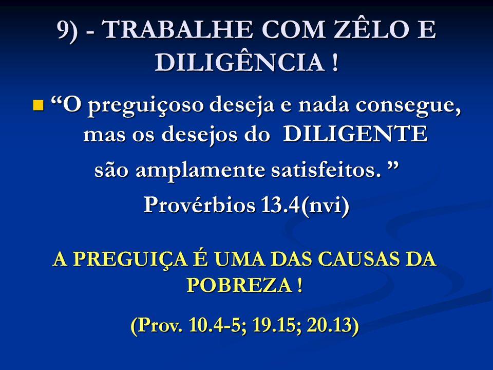 """9) - TRABALHE COM ZÊLO E DILIGÊNCIA ! """"O preguiçoso deseja e nada consegue, mas os desejos do DILIGENTE """"O preguiçoso deseja e nada consegue, mas os d"""