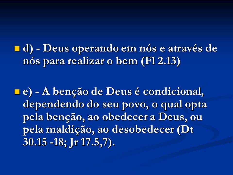 d) - Deus operando em nós e através de nós para realizar o bem (Fl 2.13) d) - Deus operando em nós e através de nós para realizar o bem (Fl 2.13) e) -