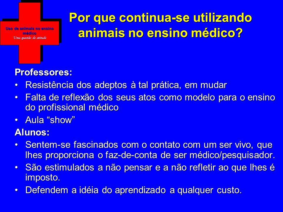 Uso de animais no ensino médico Uma questão de atitude Por que continua-se utilizando animais no ensino médico.