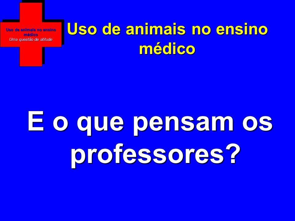 Uso de animais no ensino médico Uma questão de atitude Uso de animais no ensino médico E o que pensam os professores?