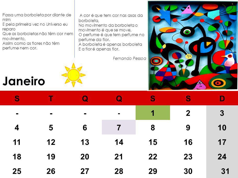 Janeiro STQQSSD --- - 123 45678910 11121314151617 18192021222324 252627282930 31 A cor é que tem cor nas asas da borboleta, No movimento da borboleta